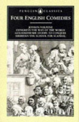 Four English Comedies of the 17th and 18th Centuries - Valpone; the Way of the World; She Stoops to Conquer; the School for Scandal