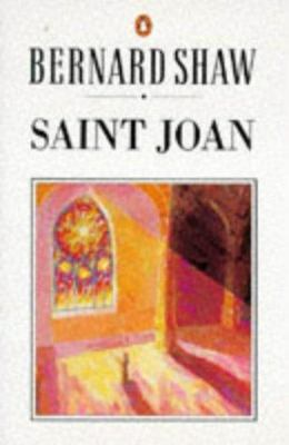 Saint Joan - A Chronicle Play in Six Scenes and an Epilogue