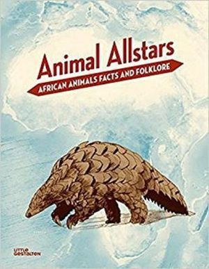 Animal Allstars : African Animals, Facts and Folklore