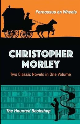 Christopher Morley: Two Classic Novels in One VolumeParnassus on Wheels and The Haunted Bookshop
