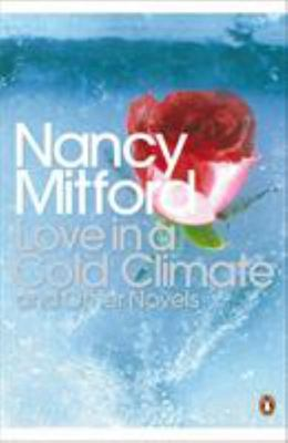 Love in a Cold Climate & Other Novels: The Pursuit of Love / Love in a Cold Climate / The Blessing