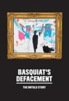 Basquiat's Defacement - The Untold Story
