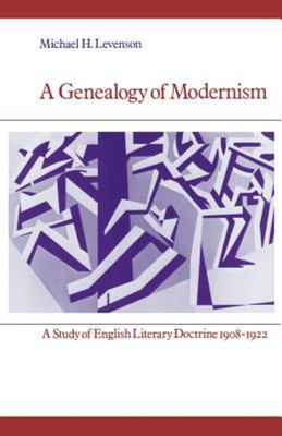 A Genealogy of Modernism - A Study of English Literary Doctrine 1908-1922