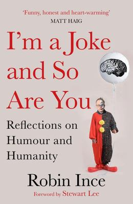 I'm a Joke and So Are You - A Comedian's Take on What Makes Us Human