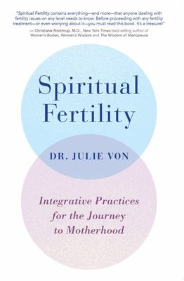 Spiritual Fertility - Integrative Practices for the Journey to Motherhood