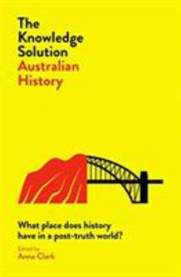 The Knowledge Solution: Australian History: What Place Does History Have in a Post-Truth World?