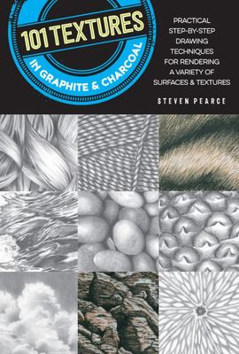 101 Textures in Graphite and Charcoal - Practical Drawing Techniques for Rendering a Variety of Surfaces and Textures