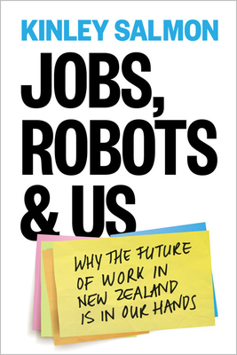 Jobs, Robots & Us: Getting a Grip on the Future of Work in New Zealand