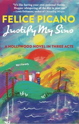 Justify My Sins - A Hollywood Novel in Three Acts