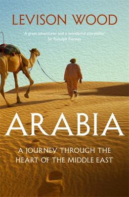 Arabia - A Journey Through the Heart of the Middle East PB