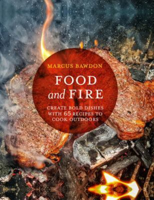 Food and Fire - Create Bold Flavors with 65 Recipes to Cook Outdoors