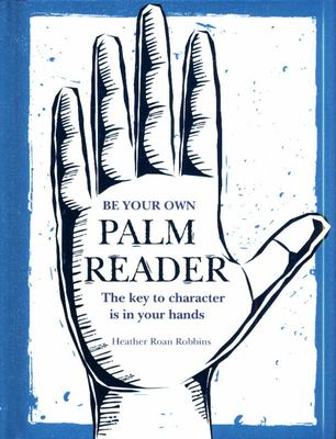 Be Your Own Palm Reader - The Key to Character Is in Your Hands