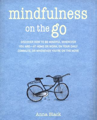 Mindfulness on the Go: Discover How to Be Mindful Wherever You Are