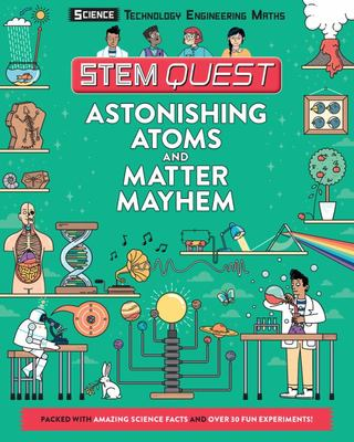 Astonishing Atoms and Matter Mayhem (STEM Quest)