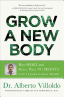 Grow a New Body - Ancient Ways to Ultimate Wellness