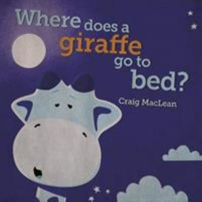 Where Does a Giraffe Go to Bed?