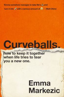 Curveballs: How to Keep It Together when Life Tries to Tear You a New One