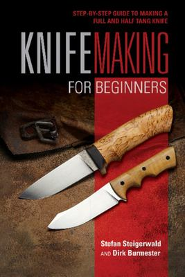 Knifemaking for Beginners - StepbyStep Guide to Making a Full and Half Tang Knife