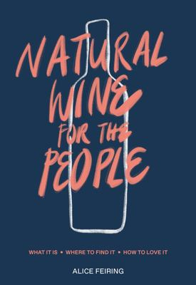 Natural Wine for the People - What It Is, Where to Find It, How to Love It