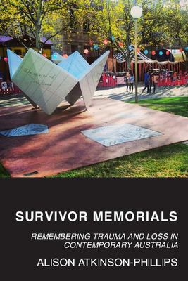 Survivor Memorials - Remembering Trauma and Loss in Contemporary Australia