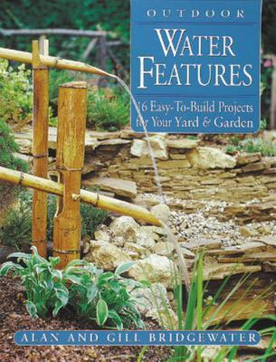 Outdoor Water Features - 16 Easy-to-Build Projects for Your Yard and Garden