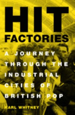 Hit Factories - A Journey Through the Industrial Cities of British Pop