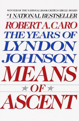 Means of Ascent: The Years of Lyndon Johnson Vol. 2