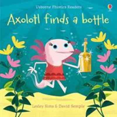 Axolotl Finds a Bottle: Phonics Readers