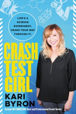 Crash Test Girl - An Unlikely Experiment in Using the Scientific Method to Answer Life's Toughest Questions