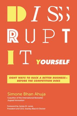 Disrupt-It-Yourself - Eight Ways to Hack a Better Business---Before the Competition Does
