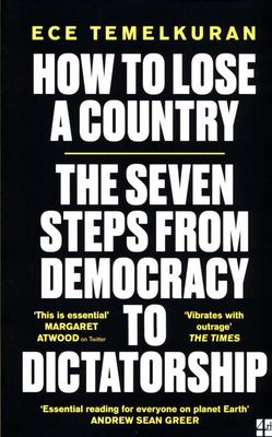 How to Lose a Country - The 7 Steps from Democracy to Dictatorship