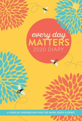 Every Day Matters 2020 Desk Diary - A Year of Inspiration for the Mind, Body and Spirit