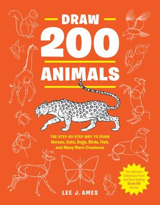 Draw 200 Animals - The Step-By-Step Way to Draw Horses, Cats, Dogs, Birds, Fish, and Many More Creatures