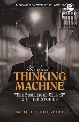 """The Great Thinking Machine - The Problem of Cell 13"""" and Other Stories"""
