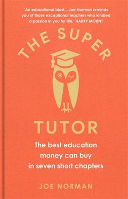 The Super Tutor - The Best Education Money Can Buy in Seven Short Chapters