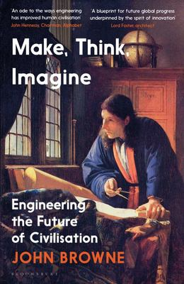 Make, Think, Imagine: Engineering and the Future of Civilisation