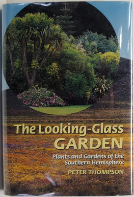 The Looking-Glass Garden : Plants and Gardens of the Southern Hemisphere