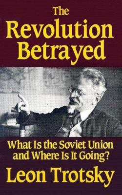 The Revolution Betrayed - What Is the Soviet Union and Where Is It Going?