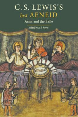 C. S. Lewis`s Lost Aeneid - Arms and the Exile