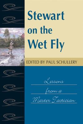 Stewart on the Wet Fly - Lessons from a Master Tactician