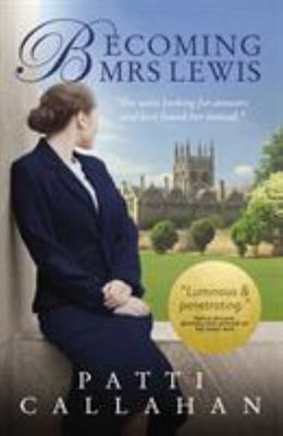 Becoming Mrs. Lewis - The Improbable Love Story of Joy Davidman and C. S. Lewis