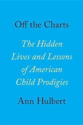 Off the ChartsThe Hidden Lives and Lessons of American Child Prodigies