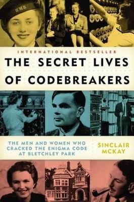The Secret Lives of CodebreakersThe Men and Women Who Cracked the Enigma Code at Bletchley Park