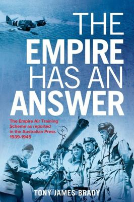 The Empire Has an Answer - The Empire Air Training Scheme As Reported in the Australian Press1939-1945