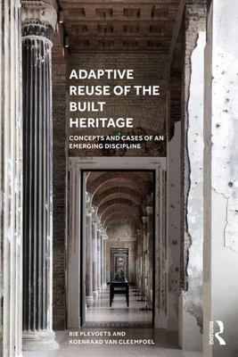 Adaptive Reuse of the Built Heritage - Concepts and Cases of an Emerging Discipline
