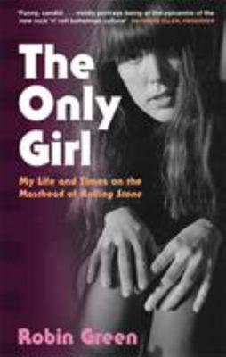 The Only Girl - My Life and Times on the Masthead of Rolling Stone
