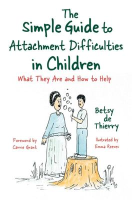 The Simple Guide to Attachment Difficulties in Children - What They Are and How to Help