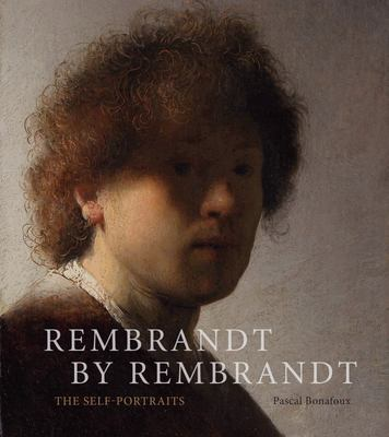 Rembrandt by Rembrandt - The Self-Portraits