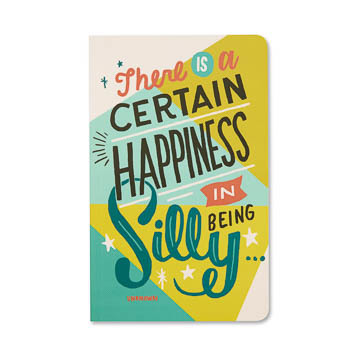 There is a Certain Happiness in Being Silly (Lined Journal)