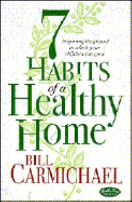 7 Habits of a Healthy Home - Preparing the Ground in Which Your Children Can Grow